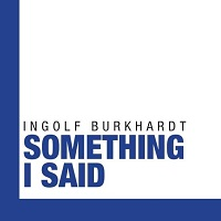 Album CD Something I Said Ingolf Burkhardt